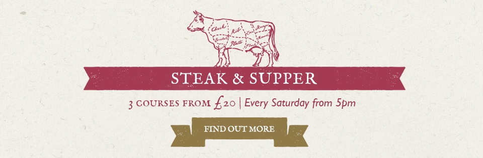 STEAK & SUPPER - 3 COURSES FROM £20