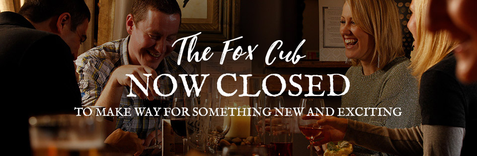 The Fox Cub, Now Closed