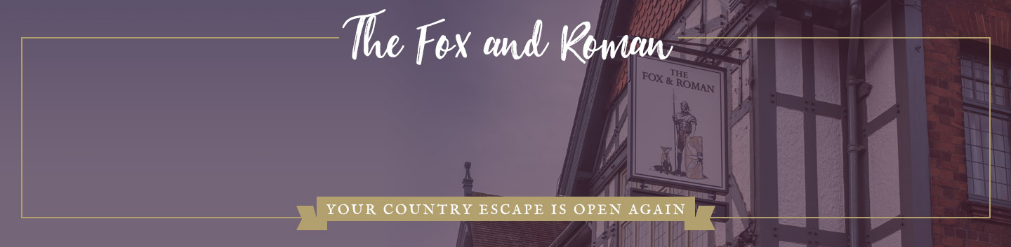 Welcome to The Fox and Roman - Your local Vintage Inn
